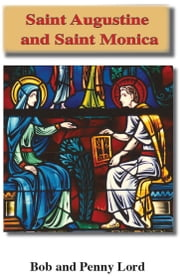 Saint Augustine and Saint Monica ebook by Penny Lord, Bob Lord