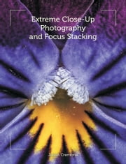 Extreme Close-Up Photography and Focus Stacking ebook by Julian Cremona