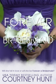 Forever a Bridesmaid ebook by Courtney Hunt