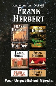 Four Unpublished Novels - High-Opp, Angel's Fall, A Game of Authors, A Thorn in the Bush ebook by Frank Herbert