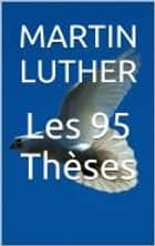 Les 95 Thèses ebook by Martin Luther