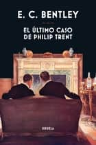 El último caso de Philip Trent eBook by E. C. Bentley, Guillermo López Gallego