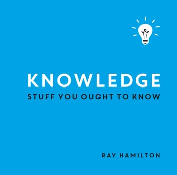 Knowledge: Stuff You Ought to Know eBook by Ray Hamilton