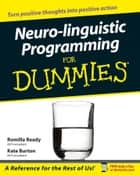 Neuro-linguistic Programming for Dummies ebook by Romilla Ready, Kate Burton