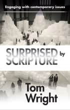Surprised by Scripture - Engaging with contemporary issues ebook by Tom Wright