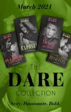 The Dare Collection March 2021: The Pleasure Contract (Summer Seductions) / Bring the Heat / Enemies with Benefits / Exposed ebook by Caitlin Crews, Margot Radcliffe, Zara Cox,...
