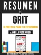 "Resumen De ""Grit: El Poder De La Pasion Y La Perseverancia - De Angela Duckworth"" ebook by Sapiens Editorial, Sapiens Editorial"