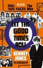 Let The Good Times Roll ebook by Kenney Jones