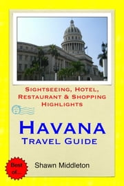 Havana, Cuba Travel Guide - Sightseeing, Hotel, Restaurant & Shopping Highlights (Illustrated) ebook by Shawn Middleton