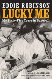 Lucky Me - My Sixty-Five Years in Baseball ebook by C. Paul Rogers, III,Bobby Brown,Tom Grieve,Eddie Robinson