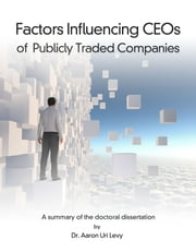 Factors Influencing CEOs of Publicly Traded Companies: - Deviating From Pre-Established Long-Term Strategies in Response to Short-Term Expectations ebook by Dr. Aaron U. Levy