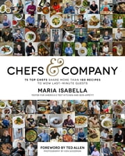 Chefs & Company - 75 Top Chefs Share More Than 180 Recipes To Wow Last-Minute Guests ebook by Maria Isabella