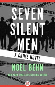 Seven Silent Men - A Crime Novel ebook by Noel Behn
