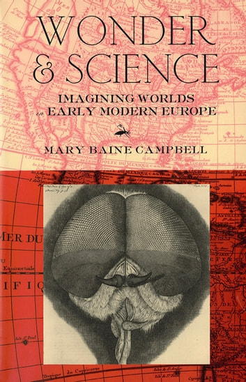 Wonder and Science - Imagining Worlds in Early Modern Europe ebook by Mary Blaine Campbell