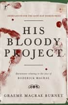 His Bloody Project ebook by Graeme Macrae Burnet