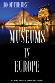 100 of the Best Museums In Europe ebook by alex trostanetskiy