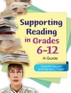 Supporting Reading in Grades 6–12: A Guide ebook by Sybil M. Farwell,Nancy L. Teger
