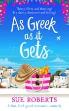As Greek as It Gets - A fun, feel-good romantic comedy ebook by