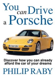 You Can Drive a Porsche ebook by Philip Raby