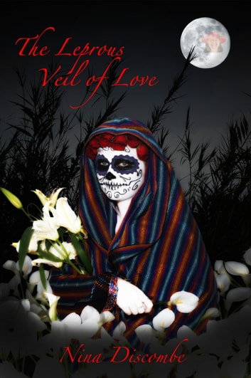 The Leprous Veil of Love ebook by Nina Discombe