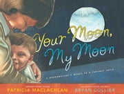 Your Moon, My Moon - A Grandmother's Words to a Faraway Child ebook by Patricia MacLachlan