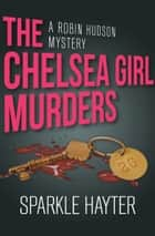 The Chelsea Girl Murders ebook by Sparkle Hayter
