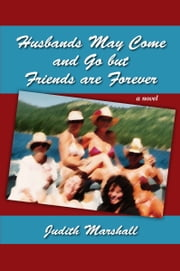 Husbands May Come and Go But Friends Are Forever ebook by Judith Marshall