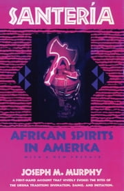 Santeria - African Spirits in America ebook by Joseph M. Murphy