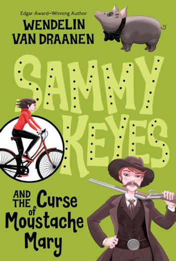 Sammy Keyes and the Curse of Moustache Mary ebook by Wendelin Van Draanen