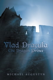 Vlad Dracula - The Dragon Prince ebook by Michael Augustyn