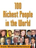 100 Richest People In The World: Illustrated History Of Their Life And Wealth (Mobi History) ebook by MobileReference