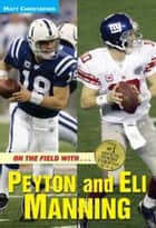 On the Field with...Peyton and Eli Manning ebook by Matt Christopher,Stephanie Peters