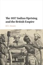 The 1857 Indian Uprising and the British Empire ebook by Jill C. Bender
