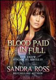Eve Snow Psychic P.I Series 4 : Blood Paid in Full ebook by Sandra Ross