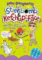 Stinkbomb and Ketchup-Face and the Evilness of Pizza ebook by John Dougherty, David Tazzyman