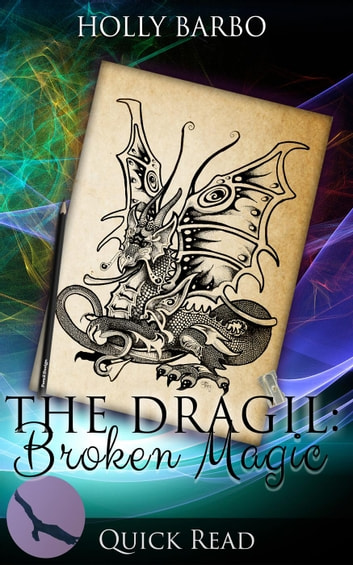 The Dragil: Broken Magic - Quick Reads, #3 ebook by Holly Barbo