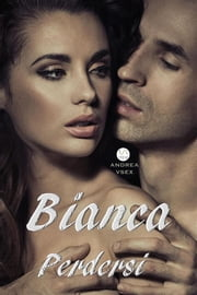 Bianca, Perdersi ebook by Andrea Vsex