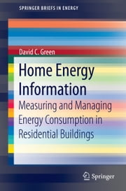 Home Energy Information - Measuring and Managing Energy Consumption in Residential Buildings ebook by David Green