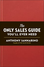 The Only Sales Guide You'll Ever Need ebook by Anthony Iannarino,Mike Weinberg