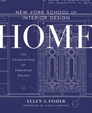 New York School of Interior Design: Home - The Foundations of Enduring Spaces ebook by Ellen S. Fisher, Alexa Hampton, Jen Renzi