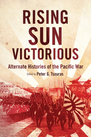 Rising Sun Victorious - Alternate Histories of the Pacific War ebook by
