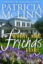 What Are Friends For? ebook by