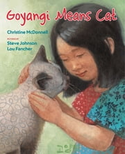 Goyangi Means Cat ebook by Christine McDonnell,Steve Johnson,Lou Fancher