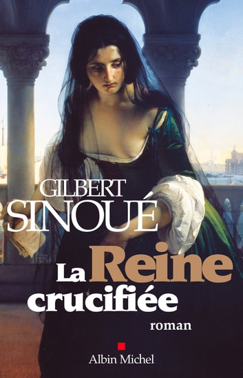 La Reine crucifiée ebook by Gilbert Sinoué
