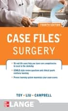Case Files Surgery, Fourth Edition ebook by Eugene Toy, Terrence Liu, Andre Campbell