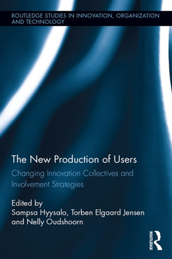 The New Production of Users - Changing Innovation Collectives and Involvement Strategies ebook by