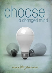 Choose a Changed Mind ebook by Pearce, Anita