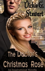The Doctor's Christmas Rose ebook by Vickie G. Stewart