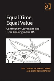 Equal Time, Equal Value - Community Currencies and Time Banking in the US ebook by Dr Corinne Kyriacou,Dr Judith N Lasker,Dr Ed Collom