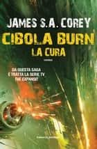 Cibola Burn. La Cura eBook by James S.A. Corey, Annarita Guarnieri
